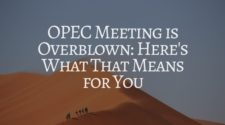 OPEC Meeting is Overblown: Here's What That Means for You