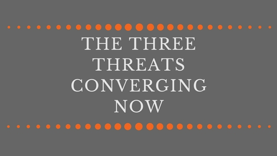 The Three Threats Converging Now